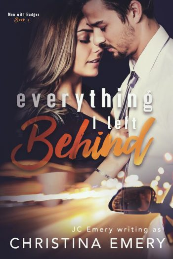 EVERYTHING I LEFT BEHIND (Men with Badges #1) by Christina Emery