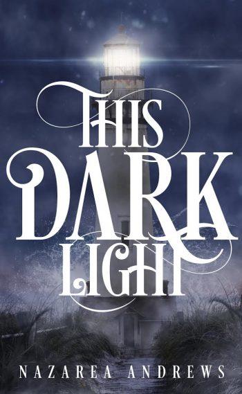 THIS DARK LIGHT by Nazarea Andrews