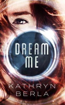 DREAM ME by Kathryn Berla