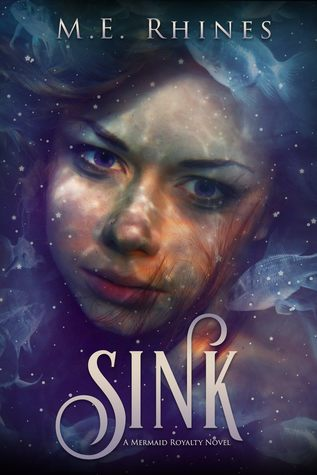 SINK (Mermaid Royalty #1) by M.E. Rhines