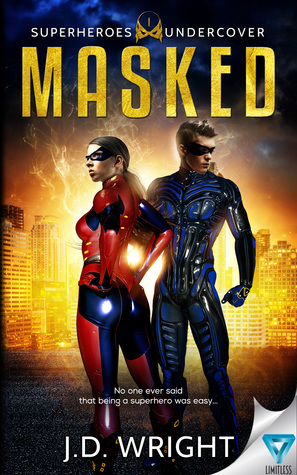 MASKED (Superheroes Undercover #1) by J.D. Wright