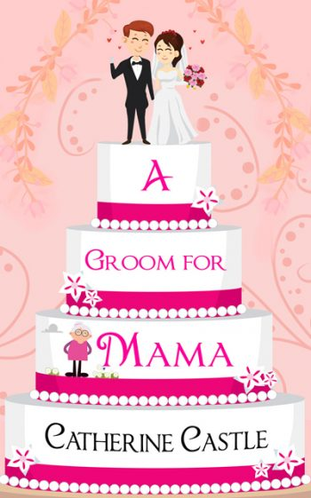 A GROOM FOR MAMA by Catherine Castle