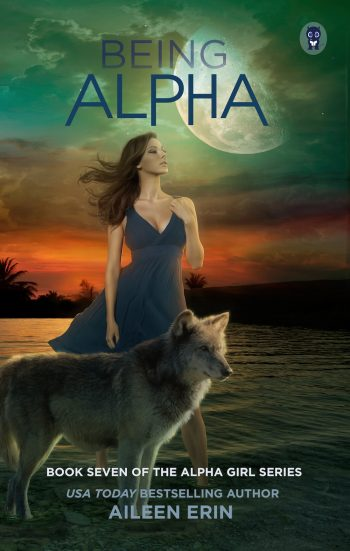 BEING ALPHA (Alpha Girl #7) by Aileen Erin