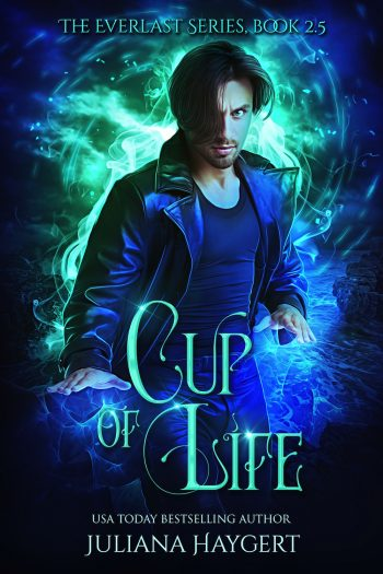 CUP OF LIFE (Everlast #2.5) by Juliana Haygert