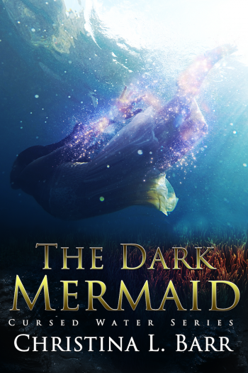 THE DARK MERMAID (Cursed Water) by Christina L. Barr