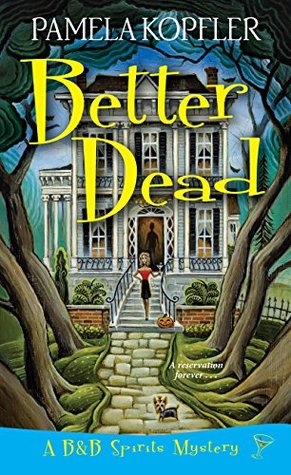 BETTER DEAD (B&B Spirits Mysteries #1) by Pamela Kopfler