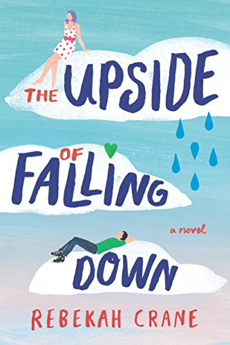 THE UPSIDE OF FALLING DOWN by Rebekah Crane