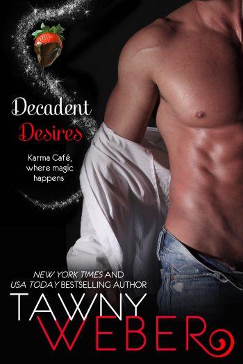 DECADENT DESIRES (Karma Café #3) by Tawny Weber