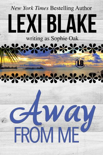 AWAY FROM ME by Lexi Blake Writing as Sophie Oak