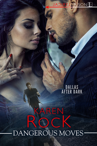 DANGEROUS MOVES (Dallas After Dark #1) by Karen Rock
