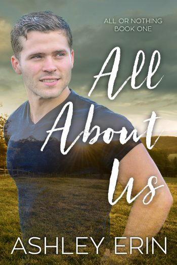 ALL ABOUT US (All or Nothin #1) by Ashley Erin