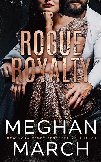 ROGUE ROYALTY (Savage Trilogy #3) by Meghan March