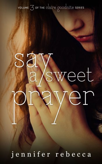 SAY A SWEET PRAYER (Claire Goodnight #3) by Jennifer Rebecca