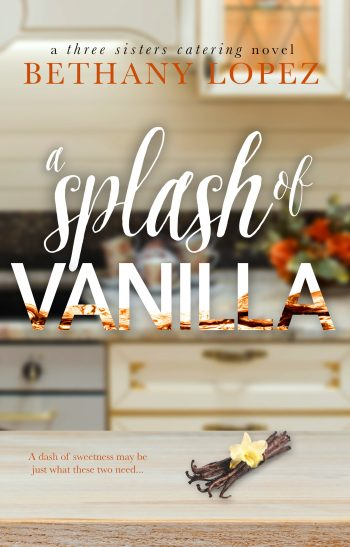 A SPLASH OF VANILLA (Three Sisters Catering #3) by Bethany Lopez