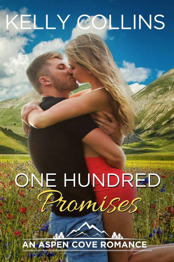 ONE HUNDRED PROMISES (Aspen Cove #4) by Kelly Collins