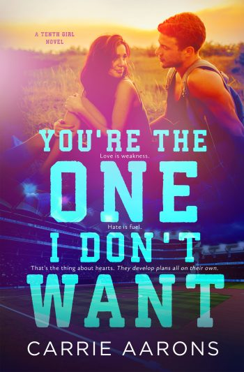 YOU'RE THE ONE I DON'T WANT (Tenth Girl #2) by Carrie Aarons