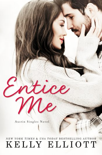 ENTICE ME (Austin Singles #2) by Kelly Elliott