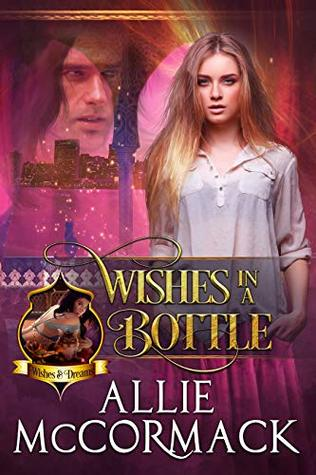 WISHES IN A BOTTLE (Wishes and Dreams #1) by Allie McCormack