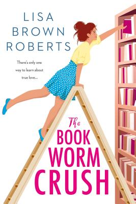 THE BOOKWORM CRUSH by Lisa Brown Roberts