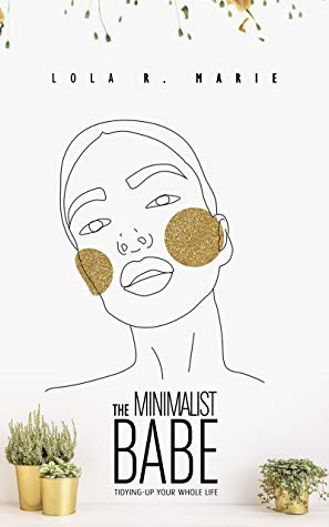 THE MINIMALIST BABE:: Tidying-Up Your Whole Life by Lola R.Marie