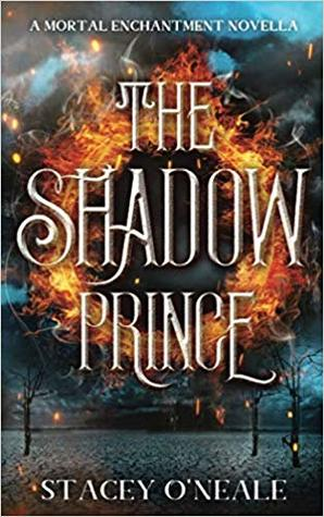 THE SHADOW PRINCE (Mortal Enchantment #0.5) by Stacey O'Neale
