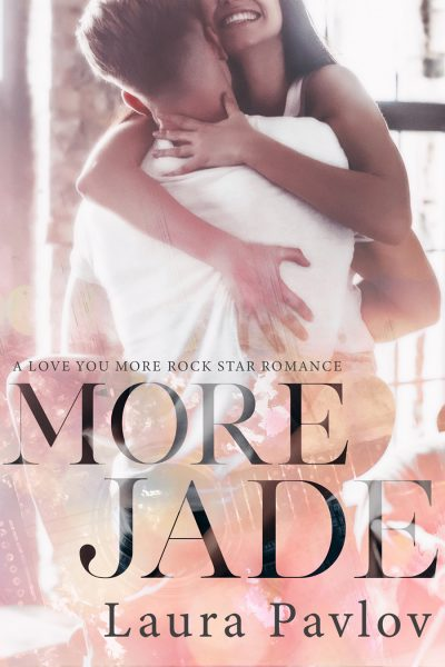 MORE JADE (Love You More Series #1) by Laura Pavlov