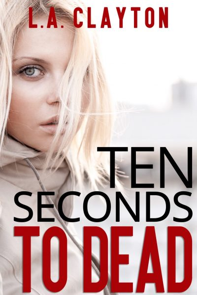 TEN SECONDS TO DEAD by L.A. Clayton